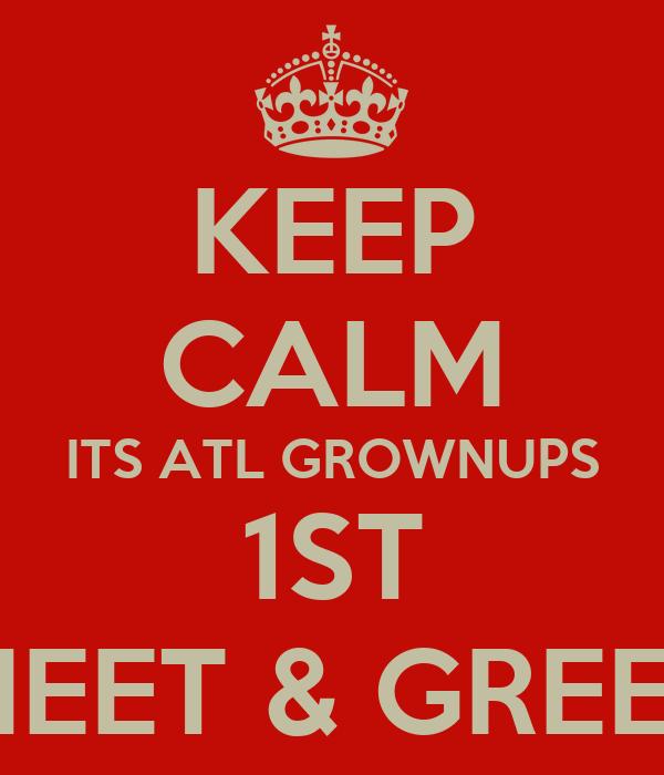 KEEP CALM ITS ATL GROWNUPS 1ST MEET & GREET