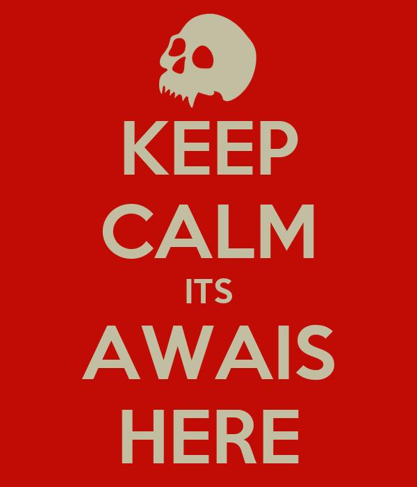 KEEP CALM ITS AWAIS HERE