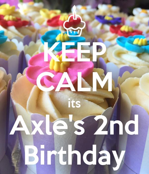 KEEP CALM its Axle's 2nd Birthday