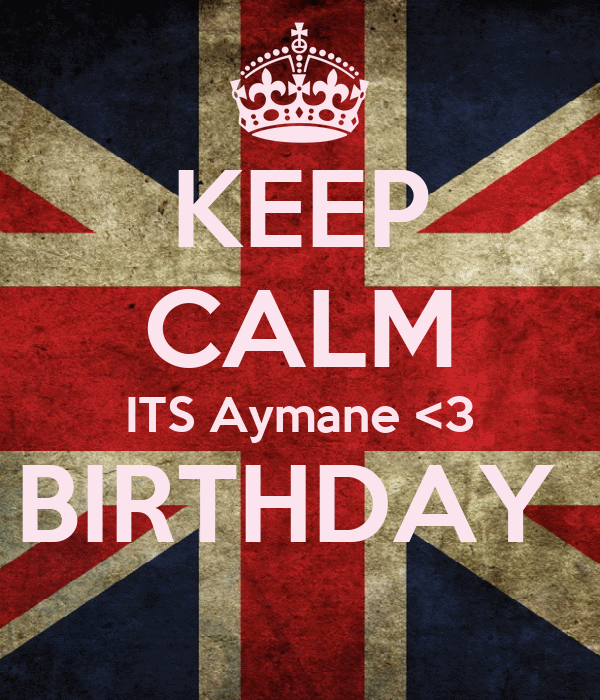 KEEP CALM ITS Aymane <3 BIRTHDAY