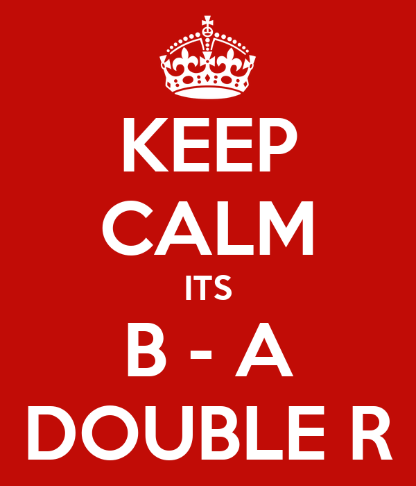KEEP CALM ITS B - A DOUBLE R