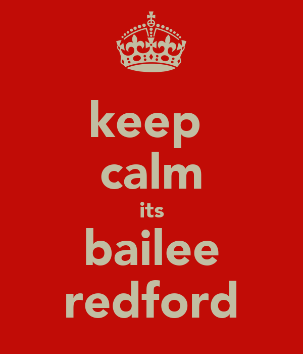 keep  calm its bailee redford