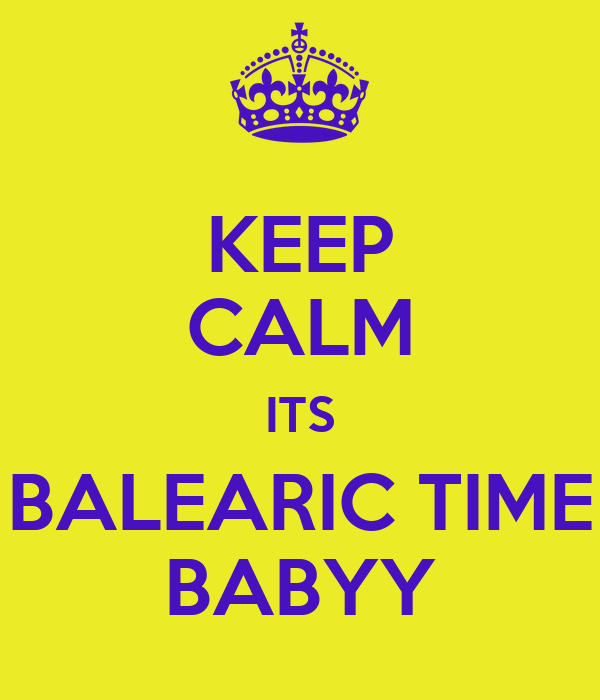 KEEP CALM ITS BALEARIC TIME BABYY