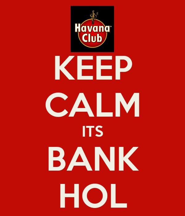 KEEP CALM ITS BANK HOL