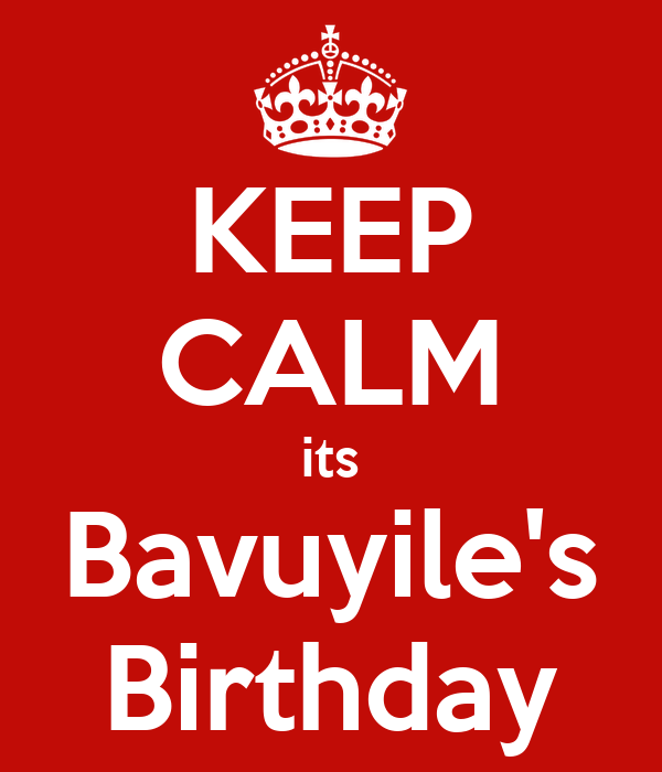 KEEP CALM its Bavuyile's Birthday