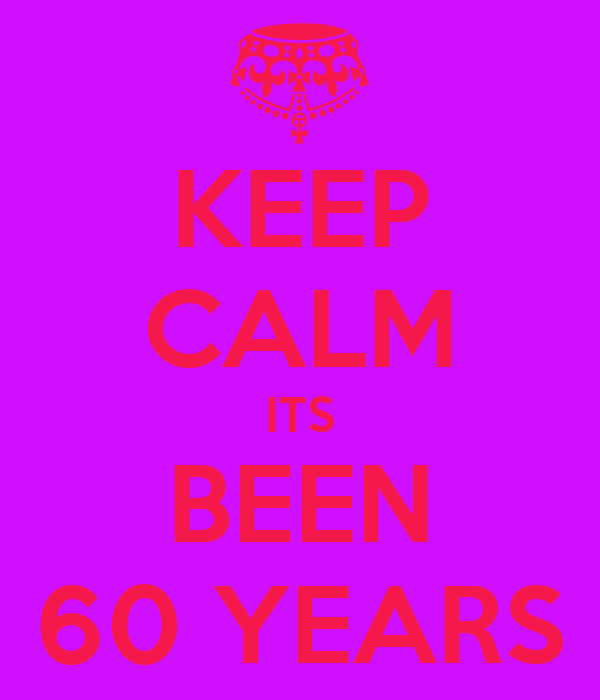 KEEP CALM ITS BEEN 60 YEARS