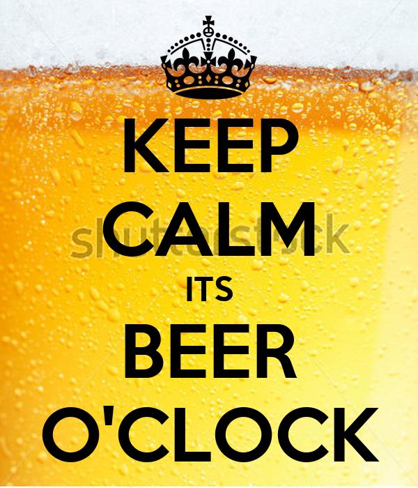 KEEP CALM ITS BEER O'CLOCK