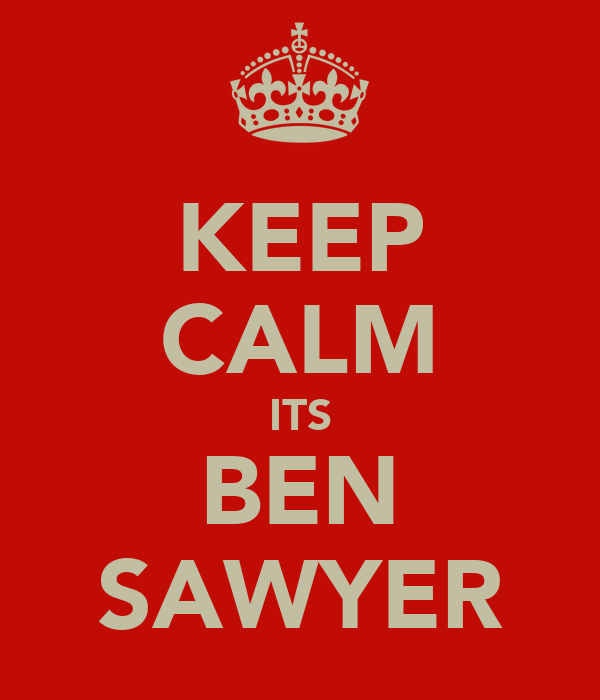 KEEP CALM ITS BEN SAWYER