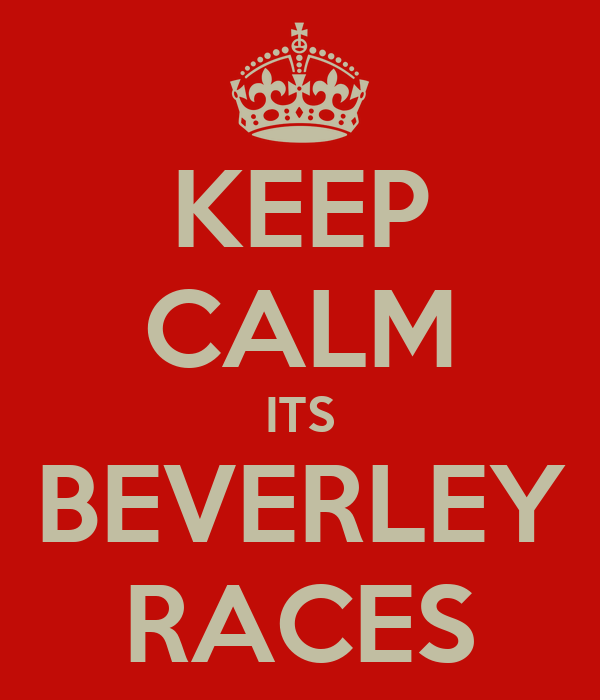 KEEP CALM ITS BEVERLEY RACES