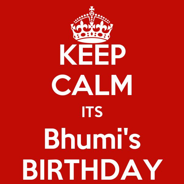 KEEP CALM ITS Bhumi's BIRTHDAY