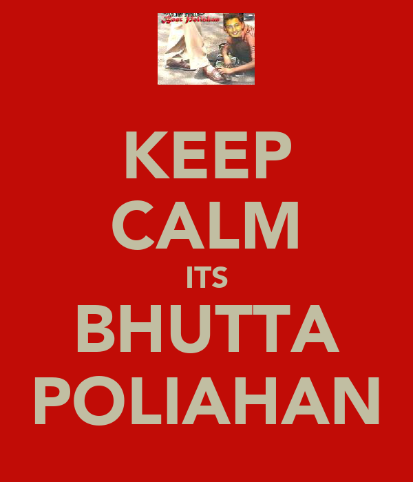 KEEP CALM ITS BHUTTA POLIAHAN