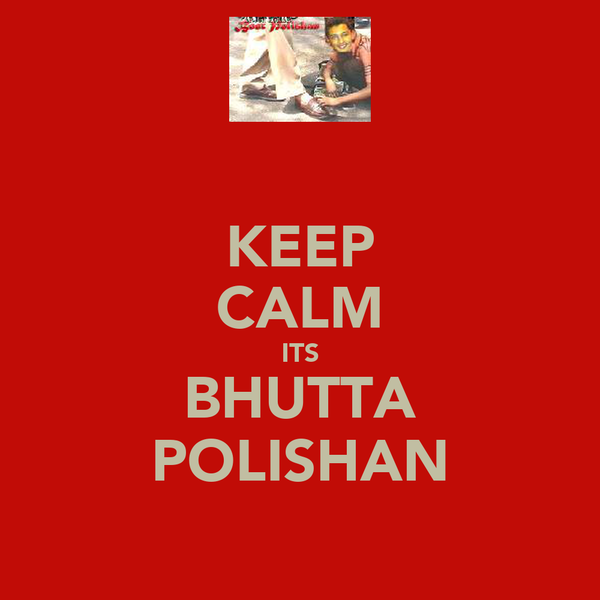 KEEP CALM ITS BHUTTA POLISHAN