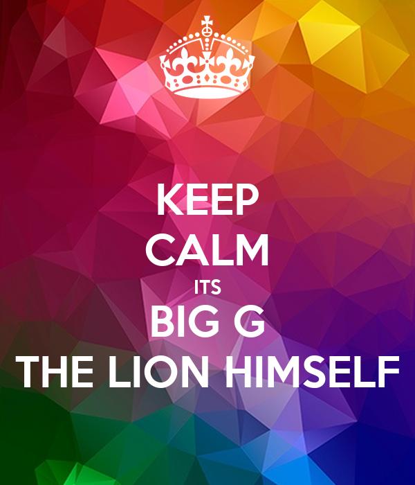 KEEP CALM ITS BIG G THE LION HIMSELF