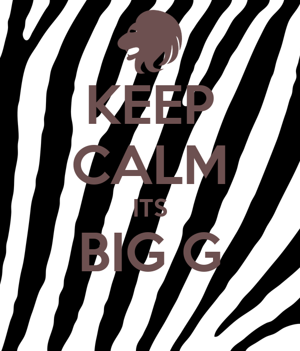KEEP CALM ITS BIG G