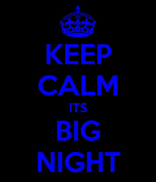 KEEP CALM ITS BIG NIGHT