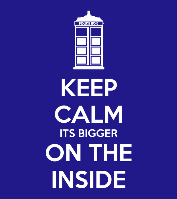 KEEP CALM ITS BIGGER ON THE INSIDE