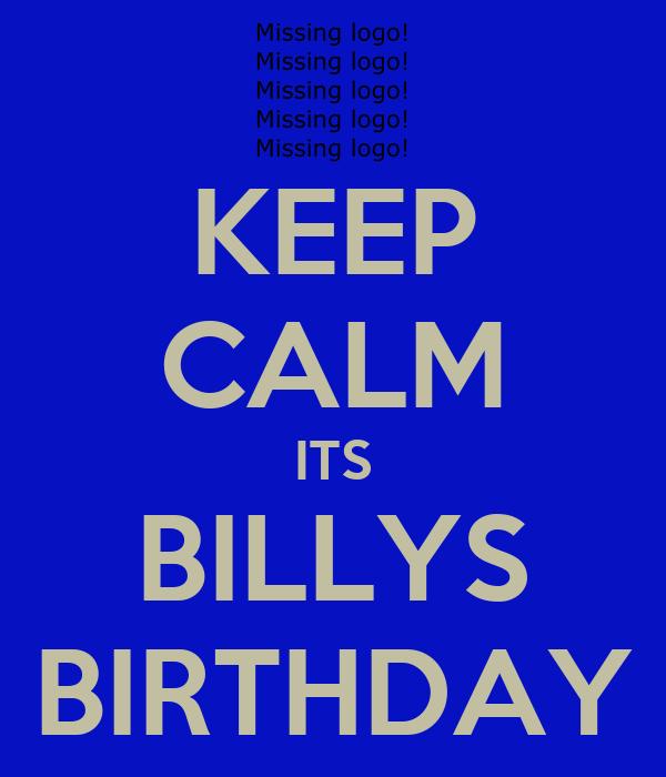 KEEP CALM ITS BILLYS BIRTHDAY