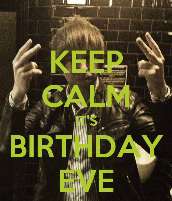 KEEP CALM IT'S BIRTHDAY EVE