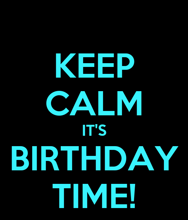 KEEP CALM IT'S BIRTHDAY TIME!
