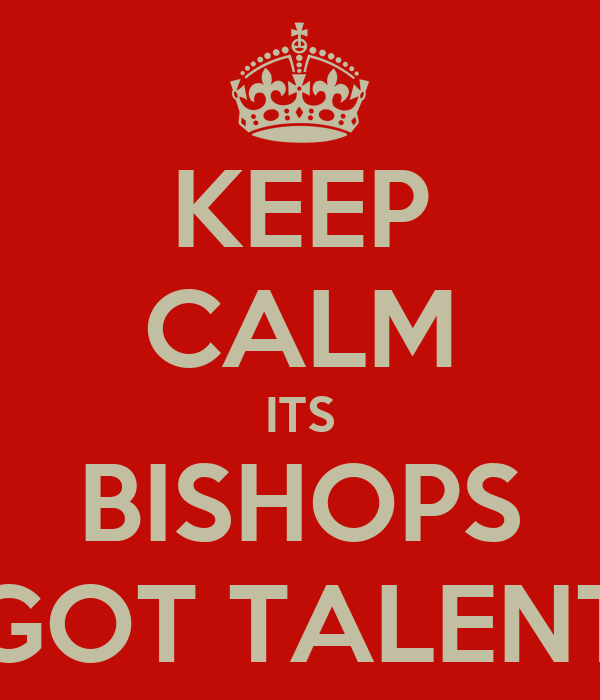 KEEP CALM ITS BISHOPS GOT TALENT