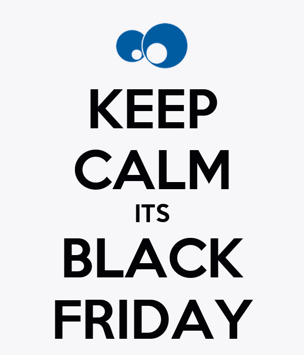 KEEP CALM ITS BLACK FRIDAY