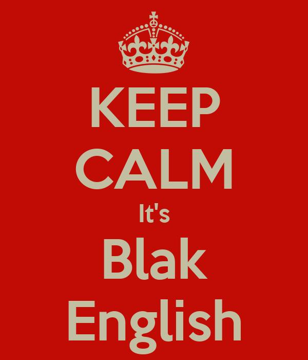 KEEP CALM It's Blak English