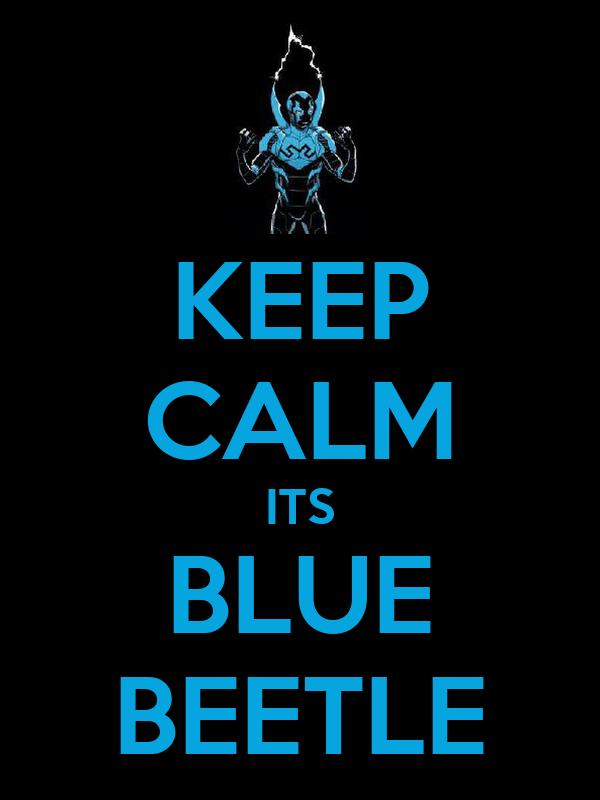 KEEP CALM ITS BLUE BEETLE