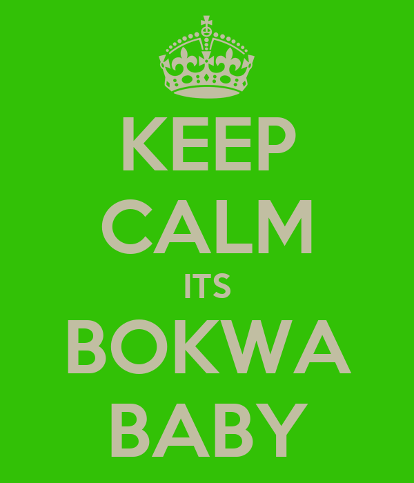 KEEP CALM ITS BOKWA BABY