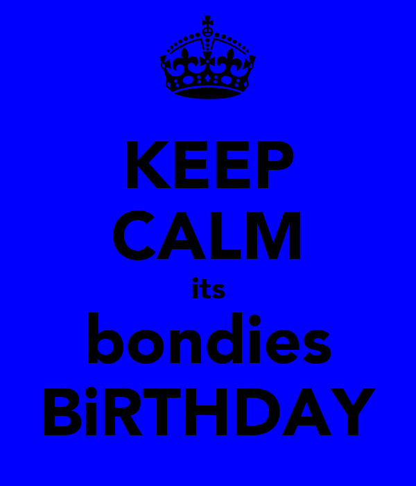 KEEP CALM its bondies BiRTHDAY