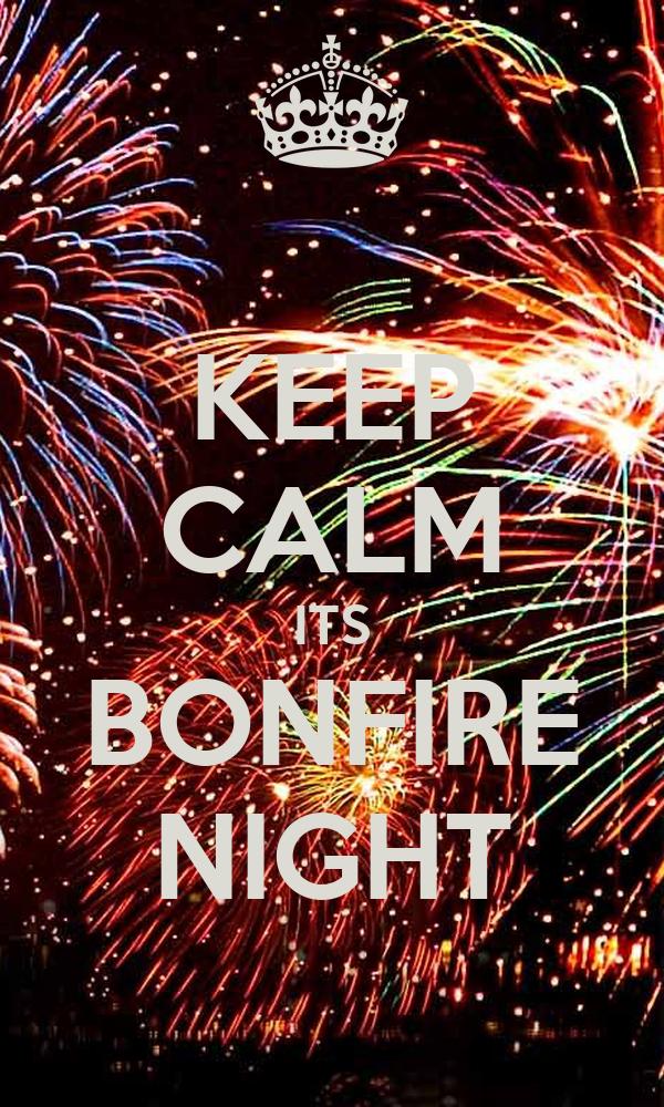 KEEP CALM ITS BONFIRE NIGHT