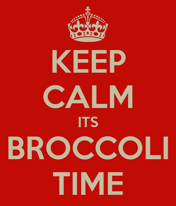 KEEP CALM ITS BROCCOLI TIME