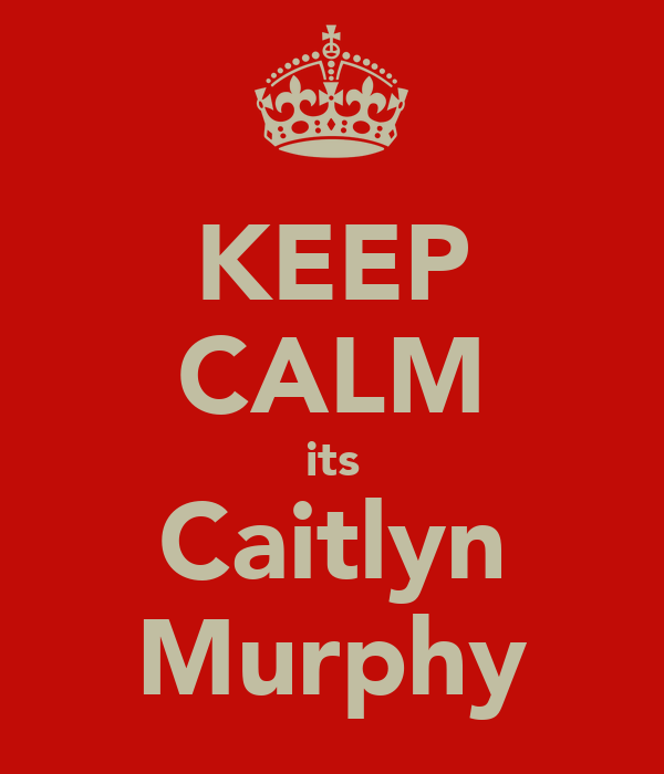 KEEP CALM its Caitlyn Murphy