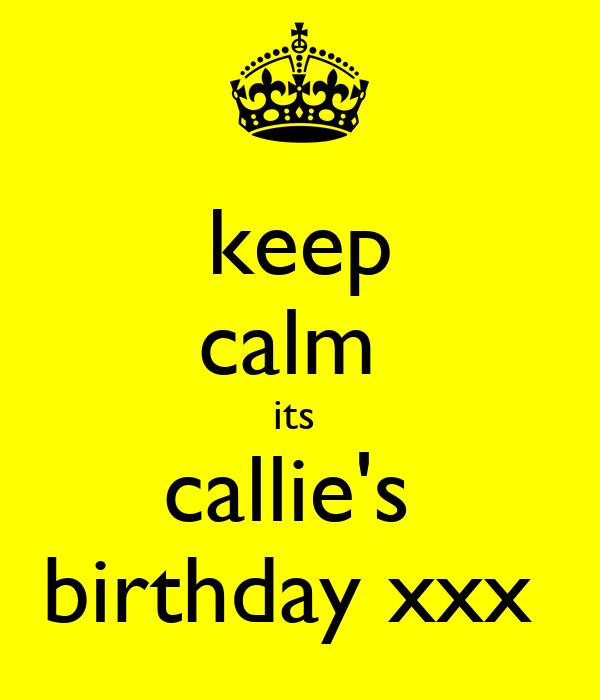keep calm  its  callie's  birthday xxx