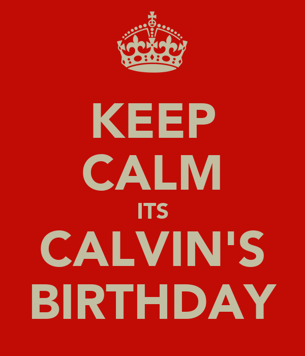 KEEP CALM ITS CALVIN'S BIRTHDAY