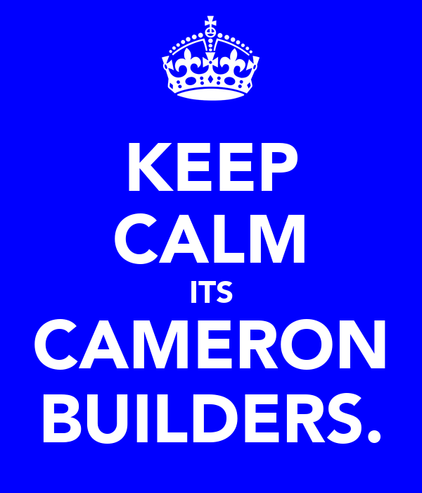 KEEP CALM ITS CAMERON BUILDERS.