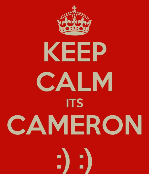 KEEP CALM ITS CAMERON :) :)