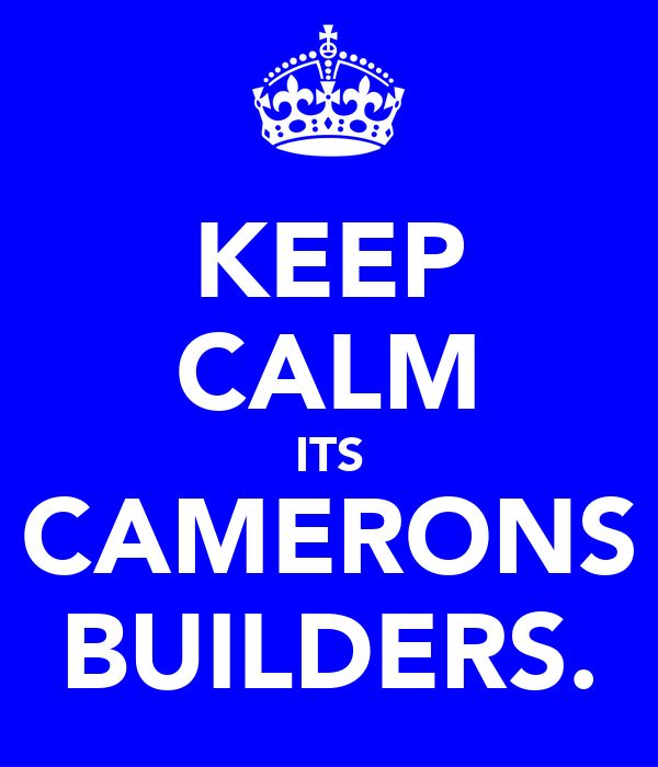 KEEP CALM ITS CAMERONS BUILDERS.