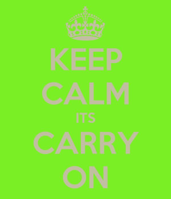 KEEP CALM ITS CARRY ON
