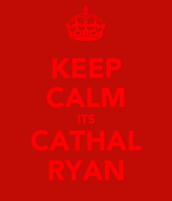 KEEP CALM ITS CATHAL RYAN