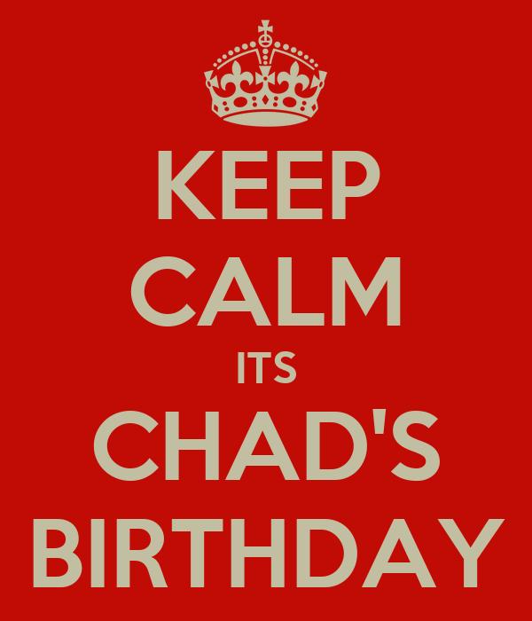 KEEP CALM ITS CHAD'S BIRTHDAY