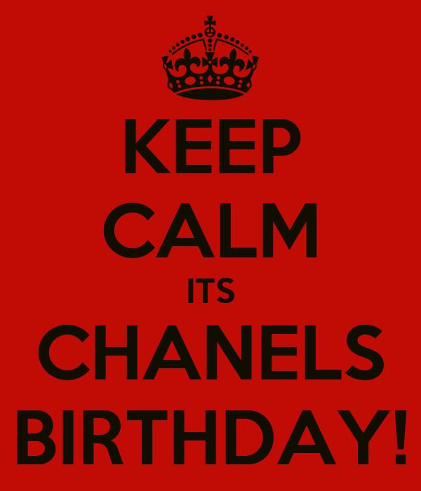 KEEP CALM ITS CHANELS BIRTHDAY!