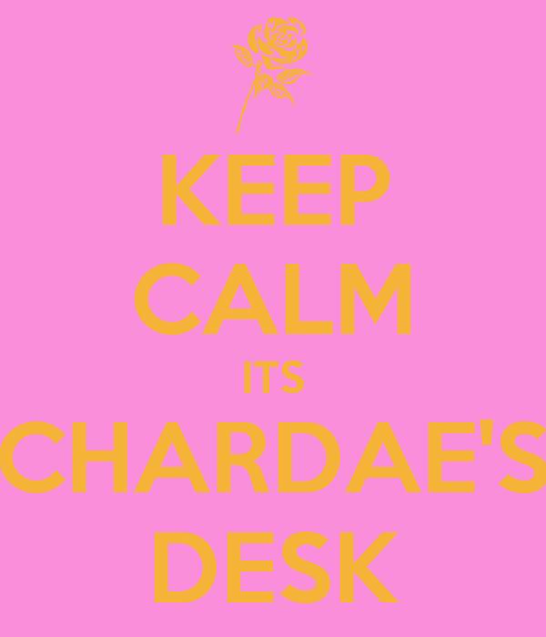 KEEP CALM ITS CHARDAE'S DESK
