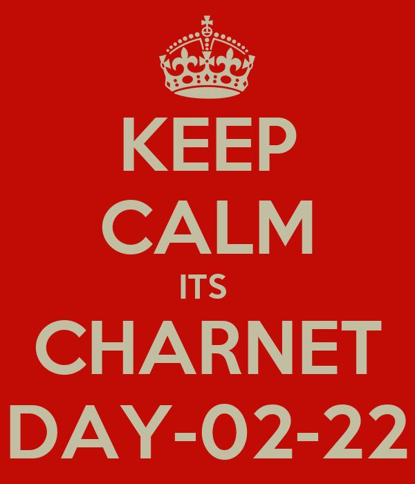 KEEP CALM ITS  CHARNET DAY-02-22