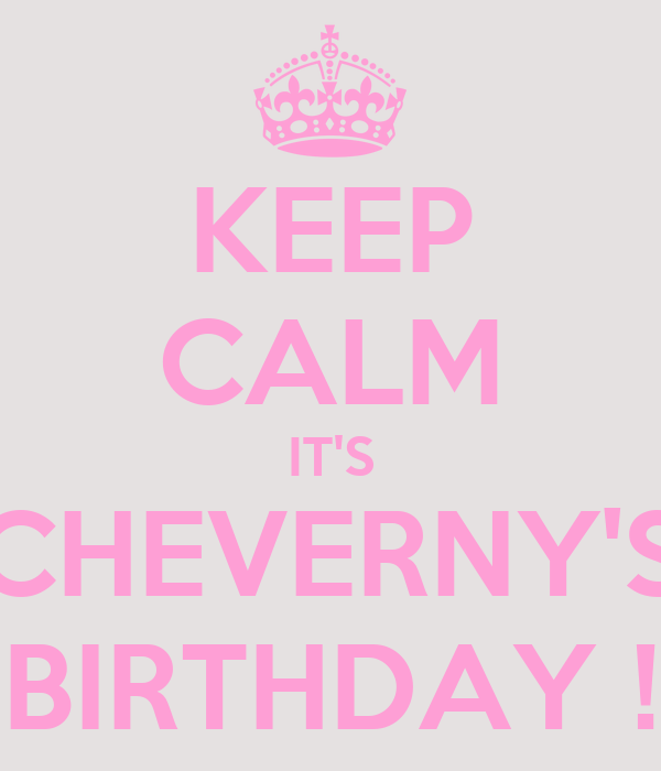 KEEP CALM IT'S CHEVERNY'S BIRTHDAY !