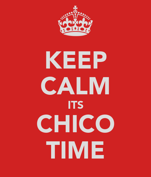 KEEP CALM ITS CHICO TIME