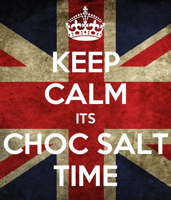 KEEP CALM ITS CHOC SALT TIME