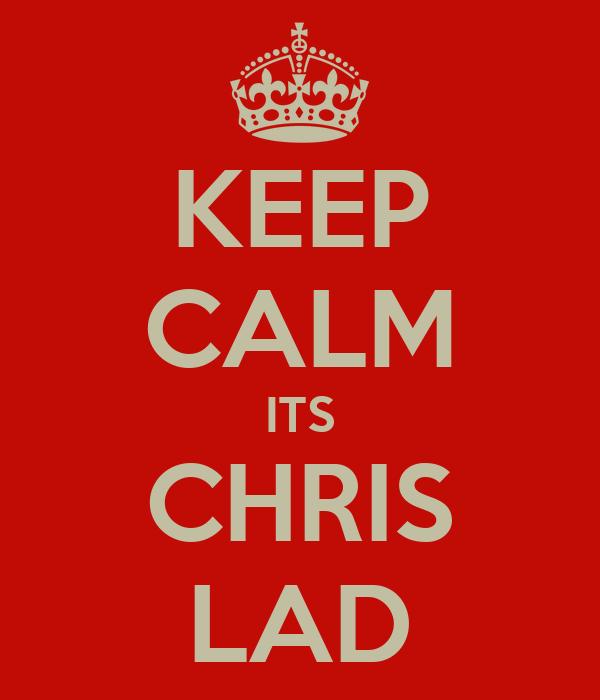 KEEP CALM ITS CHRIS LAD