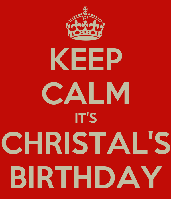 KEEP CALM IT'S CHRISTAL'S BIRTHDAY