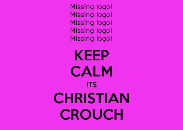 KEEP CALM ITS CHRISTIAN CROUCH