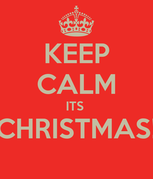 KEEP CALM ITS  CHRISTMAS!